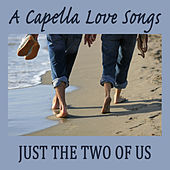 A Capella Love Songs: Just the Two of Us by The O'Neill Brothers Group