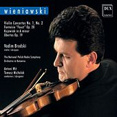 Wienawski: Violin Concertos Nos. 1 & 2, Fantaisie brillante on themes from Gounod's Faust, Kujawiak in A minor & Obertas by Vadim Brodski