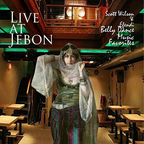 Play & Download Live At Jebon Scott Wilson & Efendi Belly Dance Music by Scott Wilson | Napster