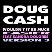 Play & Download Wouldn't It Be Much Easier (Version 3) [feat. Sandra Dolores] by Doug Cash | Napster