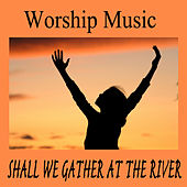 Worship Music: Shall We Gather at the River by The O'Neill Brothers Group