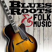 Play & Download Blues Roots & Folk Music by Various Artists | Napster