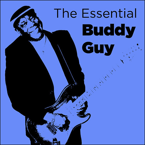 The Essential Buddy Guy by Buddy Guy
