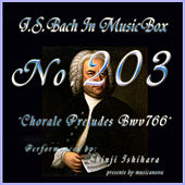 Play & Download Bach In Musical Box 203 / Chorale Preludes, BWV 766 - EP by Shinji Ishihara | Napster