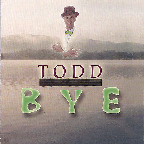 Bye by Todd