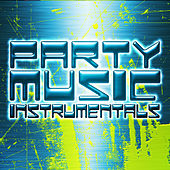 Play & Download Party Music Instrumentals by Party Music Instrumentals | Napster