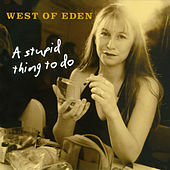 A Stupid Thing To Do by West Of Eden