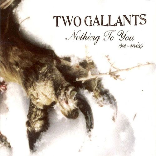 Play & Download Nothing to You (Remix) by Two Gallants | Napster
