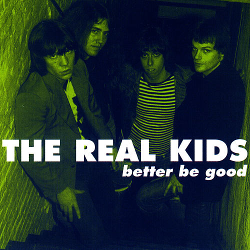 Play & Download Better Be Good by The Real Kids | Napster