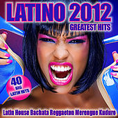 Latino 2012 Greatest Hits (Latin House, Bachata, Reggaeton, Merengue, Kuduro) by Various Artists