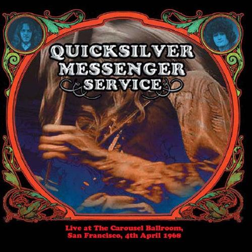 Live At The Carousel Ballroom, San Francisco, 4th April 1968 by Quicksilver Messenger Service