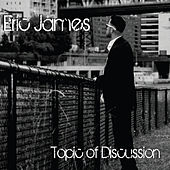 Play & Download Topic of Discussion by Eric James | Napster