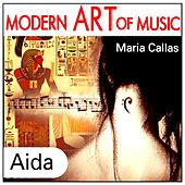 Play & Download Modern Art of Music: Aida by Maria Callas | Napster