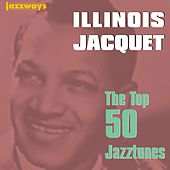 Play & Download The Top 50 Jazztunes by Illinois Jacquet | Napster