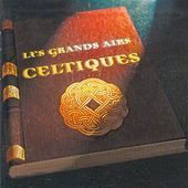 Les grands airs celtiques (The Great Celtic Airs  - Keltia Musique Bretagne) by Various Artists