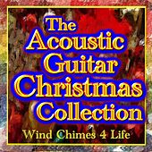 Play & Download The Acoustic Guitar Christmas Collection by Wind Chimes 4 Life | Napster