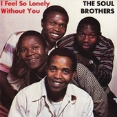 Play & Download I Feel so Lonely Without You by The Soul Brothers | Napster