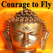 Play & Download Courage to Fly (Spiritual Music for Yoga, Mantra, Karma, Tantra, Zen, Mindfullness, Massage & Meditation) by Various Artists | Napster