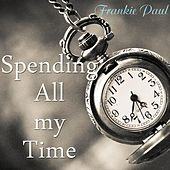 Play & Download Spending All My Time by Frankie Paul | Napster