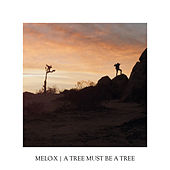 Play & Download A Tree Must Be A Tree by Melo-X | Napster