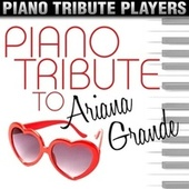 Piano Tribute to Ariana Grande by Piano Tribute Players