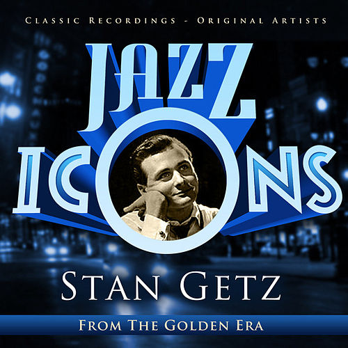 Jazz Icons from the Golden Era - Stan Getz by Stan Getz