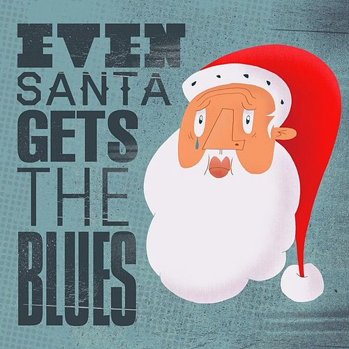Play & Download Even Santa Gets the Blues by Various Artists | Napster