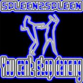 You Can't Stop Dancing by Spleen2spleen