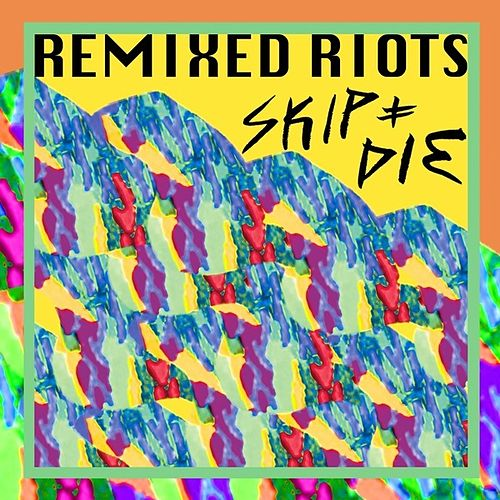 Remixed Riots by Skip&Die