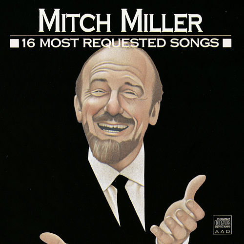 Play & Download 16 Most Requested Songs by Mitch Miller | Napster