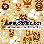 Play & Download This Is Afrodelic, Vol. 6 - 25 Afro Tribal House Tunes by Various Artists | Napster