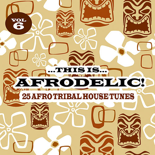 This Is Afrodelic, Vol. 6 - 25 Afro Tribal House Tunes by Various Artists