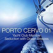 Play & Download Porto Cervo 01 - Yacht Club Member Seduction with Ocean Breezes by Various Artists | Napster