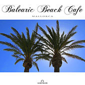 Balearic Beach Cafe - Mallorca by Various Artists