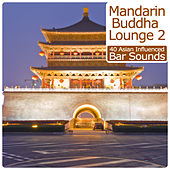 Play & Download Mandarin Buddha Lounge, Vol.2 - 40 Asian Influenced Bar Sounds by Various Artists | Napster