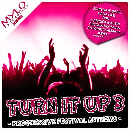 Play & Download Turn It Up - Progressive Festival Anthems, Vol. 3 by Various Artists | Napster