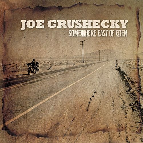Somewhere East Of Eden by Joe Grushecky