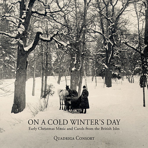 Play & Download On a Cold Winter's Day - Early Christmas Music and Carols from the British Isles by Quadriga Consort | Napster