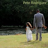 Play & Download Caminando Con Papi by Pete Rodriguez | Napster