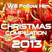 I Will Follow Him (Christmas Compilation 2013) by Various Artists