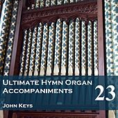 Play & Download Ultimate Hymn Organ Accompaniments, Vol. 23 by John Keys | Napster
