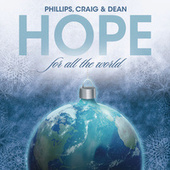 Play & Download Hope For All The World by Phillips, Craig & Dean | Napster