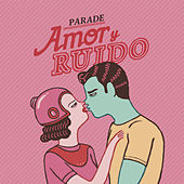 Play & Download Amor y Ruido by Parade | Napster