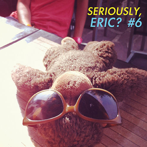 Play & Download Seriously, Eric? #6 by Various Artists | Napster