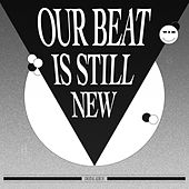 Our Beat is Still New by Various Artists
