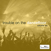 Play & Download Trouble On the Dancefloor, Vol. 6 by Various Artists | Napster