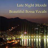 Play & Download Late Night Moods: Beautiful Bossa (Vocals) by Various Artists | Napster