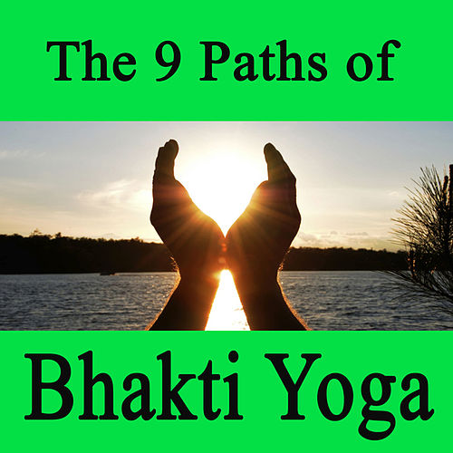 The 9 Paths of Bhakti Yoga by Bhakti Yoga