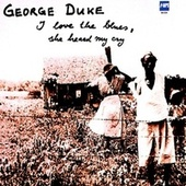 I Love The Blues, She Heard Me Cry by George Duke