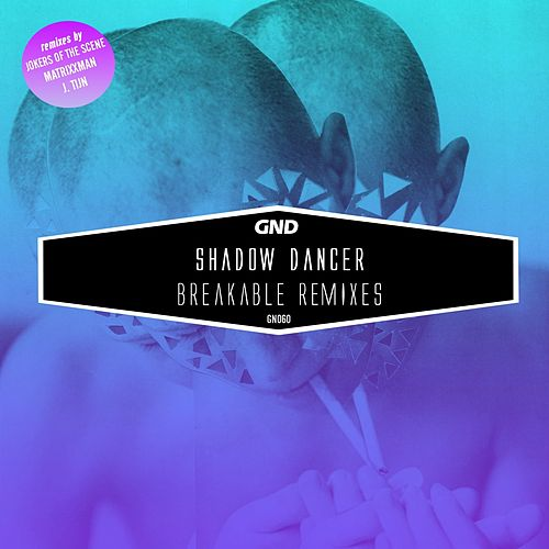Play & Download Breakable Remixes by Shadow Dancer | Napster